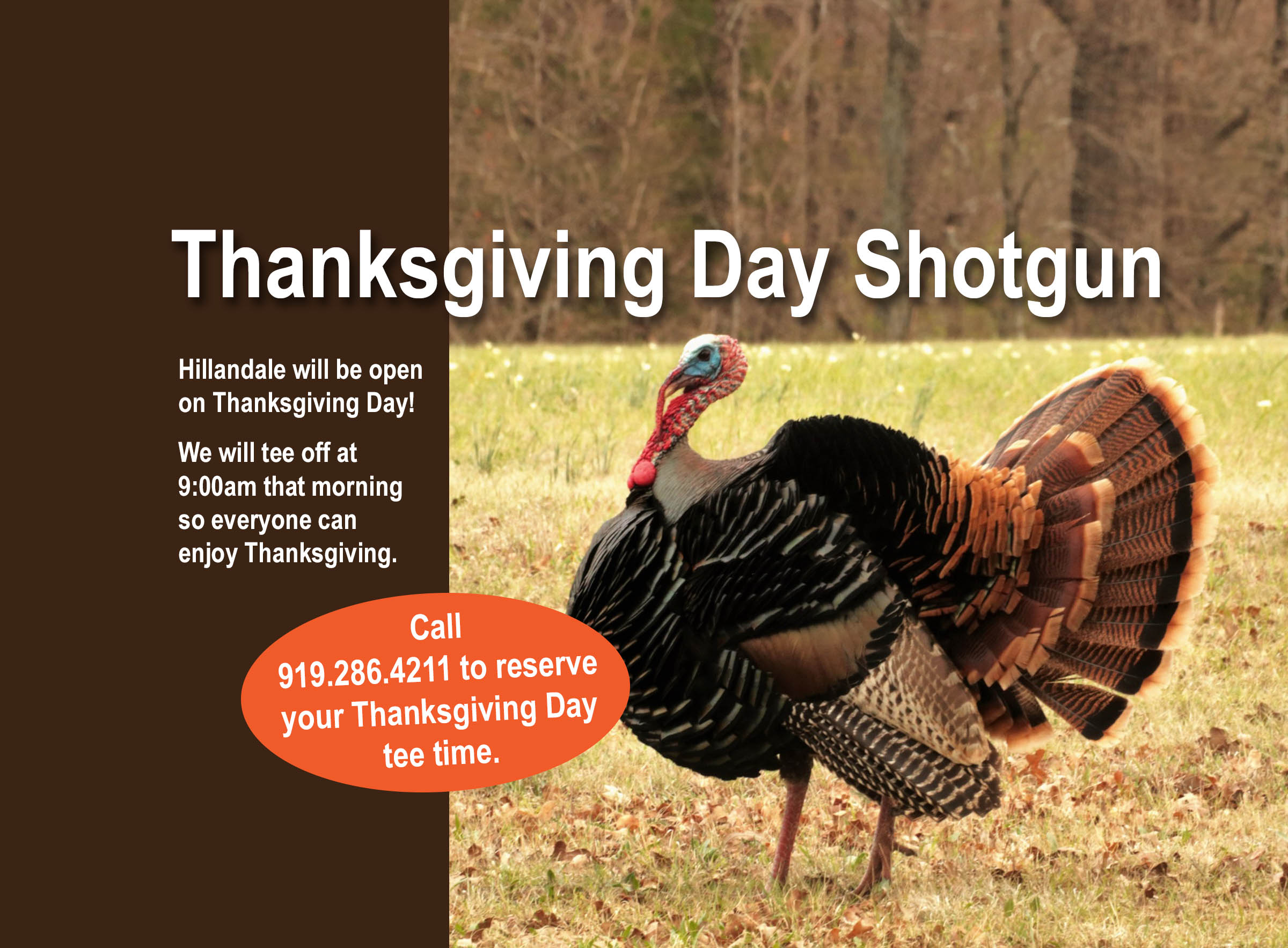Call to reserve your Thanksgiving Day 9am Shotgun Tee Times